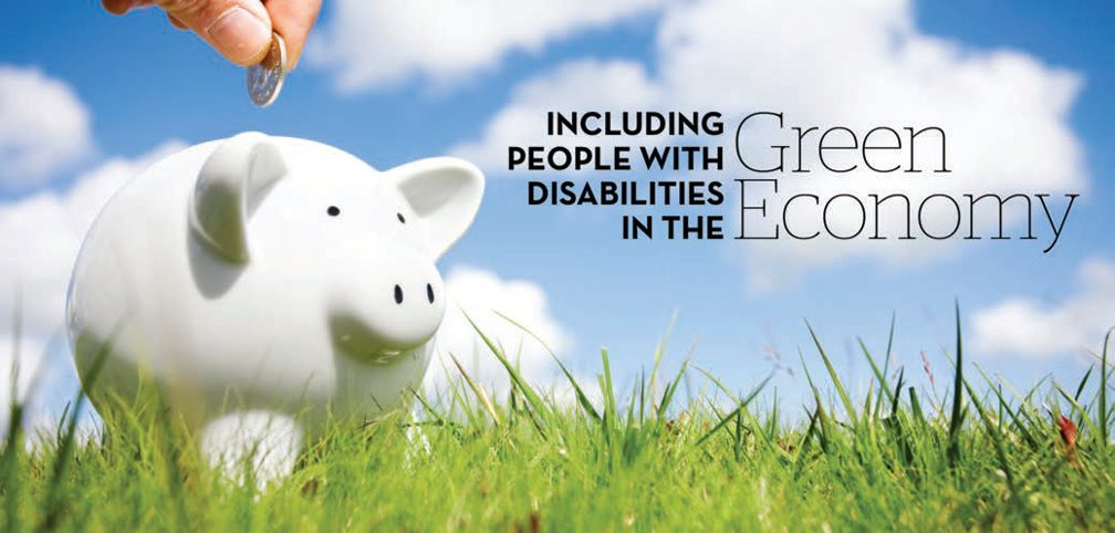 Title: Including People with Disabilities in the Green Economy. Image A Hand putting money in a white piggy bank that sits on green grass in front of a blue and puffy white sky.