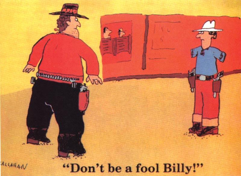 Cartoon by John Callahan, Don't be a fool Billy