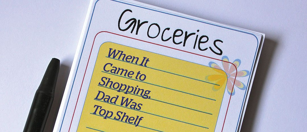 Grocery list that reads: When it came to Shopping, dad was top shelf
