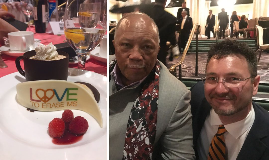 Left. White chocolate desert at the gala that reads Love to erase MS. Right: Quincy Jones and Paul Pelland