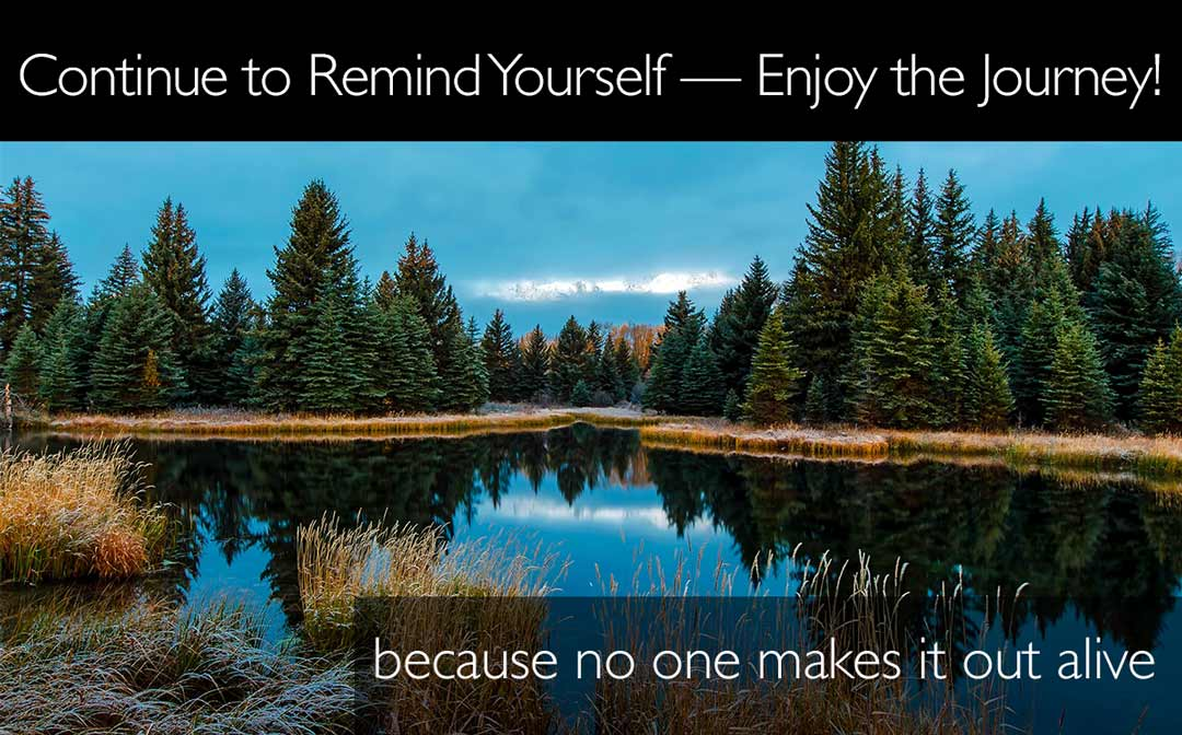 Wooded lake with copy: Remind yourself enjoy the journey. because no makes it out alive