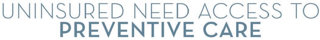Uninsured Need Access to Preventative Care